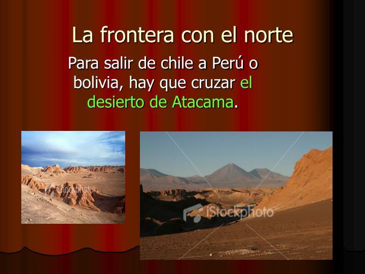 Para salir de chile a per o bolivia hay que cruzar el desierto de atacama