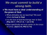 we must commit to build a strong faith22