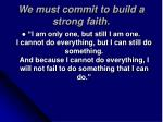 we must commit to build a strong faith28