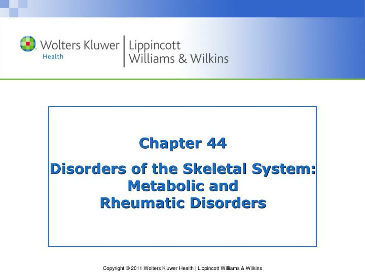 Chapter 44 disorders of the skeletal system metabolic and rheumatic disorders