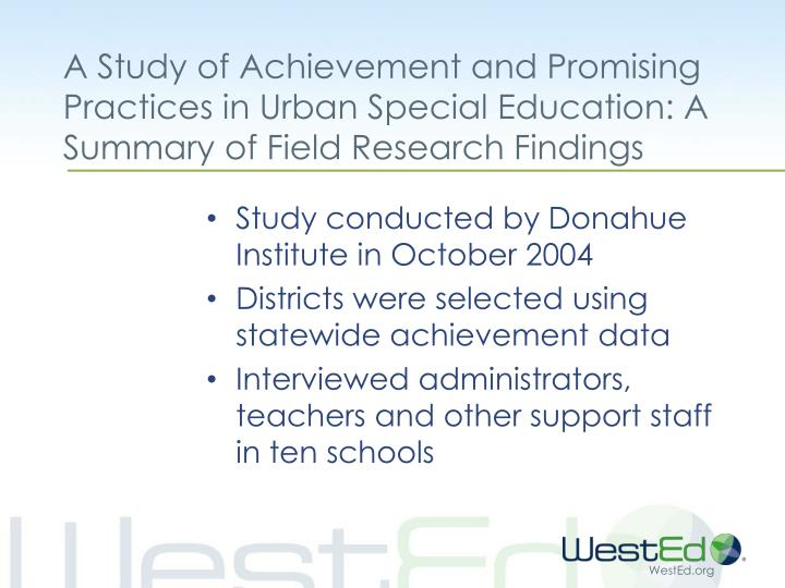 A Study of Achievement and Promising Practices in Urban Special Education: A Summary of Field Research Findings