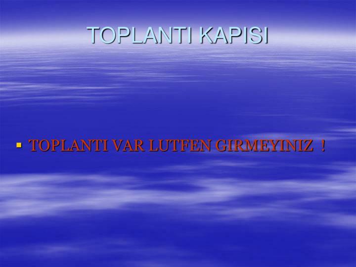 TOPLANTI KAPISI