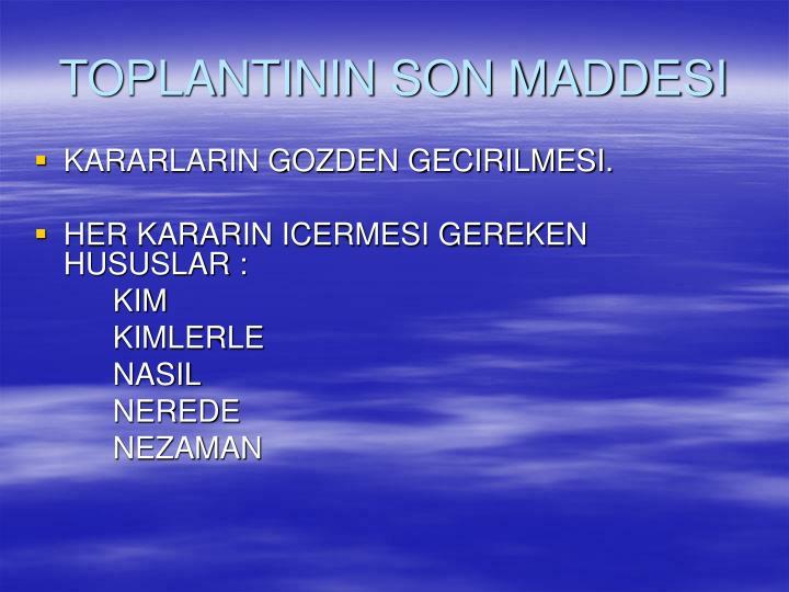 TOPLANTININ SON MADDESI