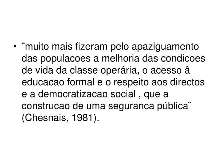 ¨muito mais fizeram pelo apaziguamento das populacoes a melhoria das condicoes de vida da classe op...