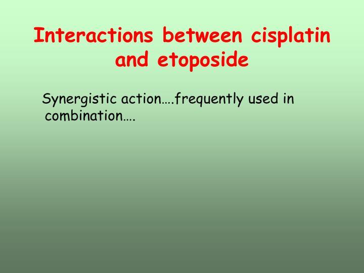 Interactions between cisplatin and etoposide