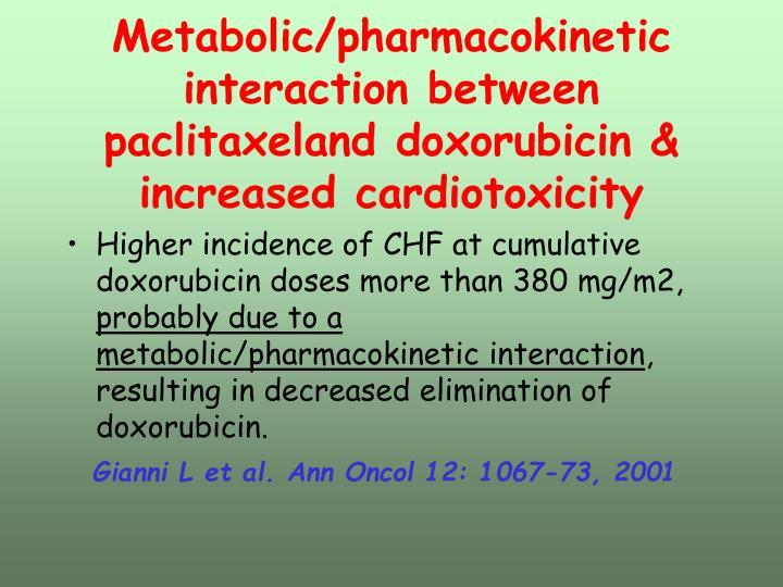 Metabolic/pharmacokinetic interaction between paclitaxeland doxorubicin & increased cardiotoxicity