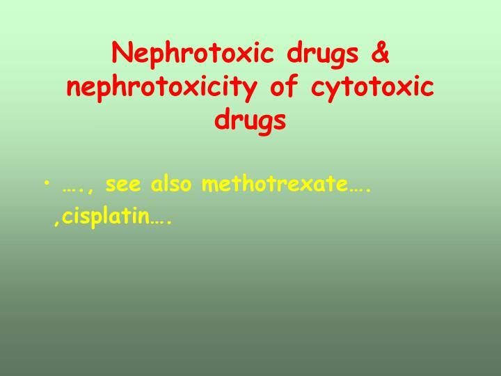 Nephrotoxic drugs & nephrotoxicity of cytotoxic drugs