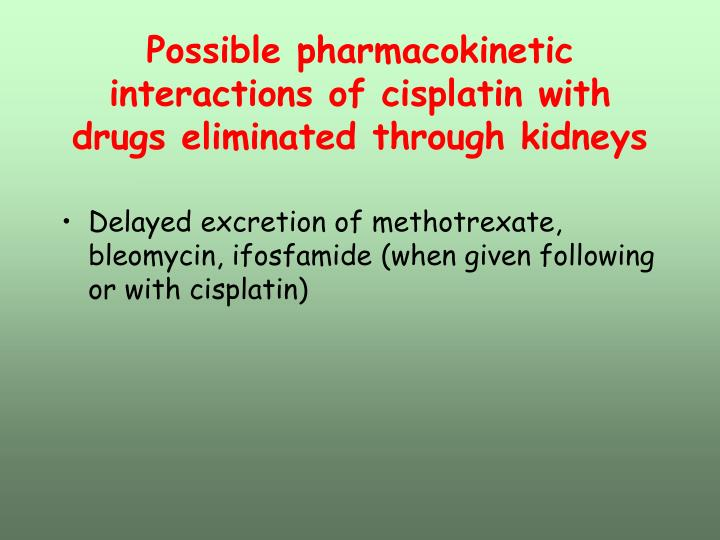 Possible pharmacokinetic   interactions of cisplatin with drugs eliminated through kidneys