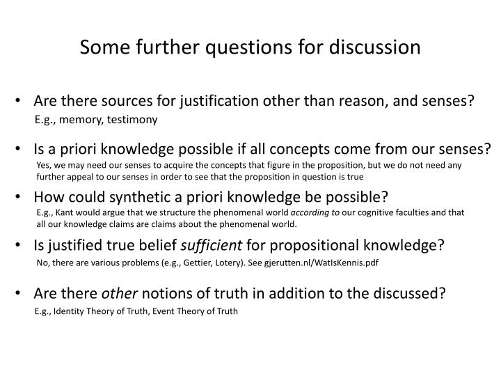 the question of whether there are synthetic a priori propositions This question is exceedingly important, kant maintains, because all important metaphysical knowledge is of synthetic a priori propositions if it is impossible to determine which synthetic a priori propositions are true, he argues, then metaphysics as a discipline is impossible.