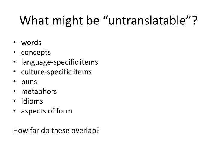 "What might be ""untranslatable""?"