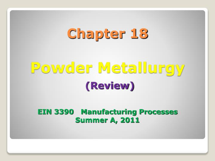 chapter 18 powder metallurgy review ein 3390 manufacturing processes summer a 2011 n.