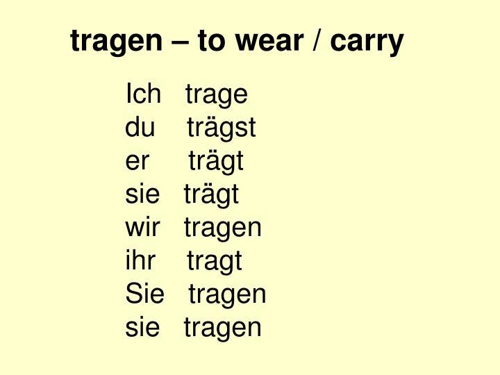tragen – to wear / carry