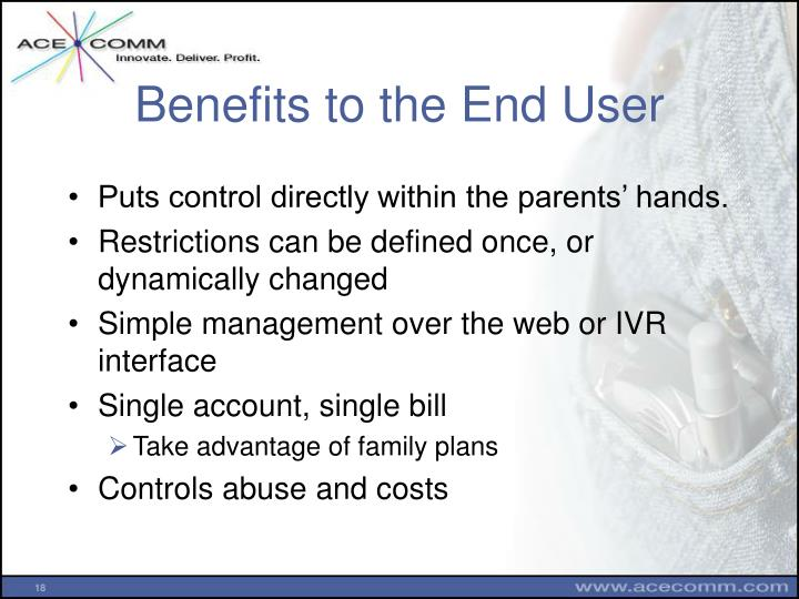Benefits to the End User