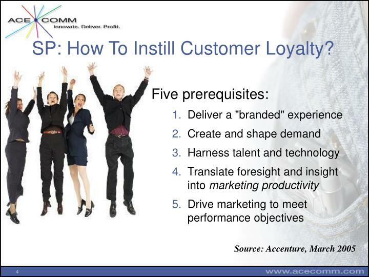 SP: How To Instill Customer Loyalty?