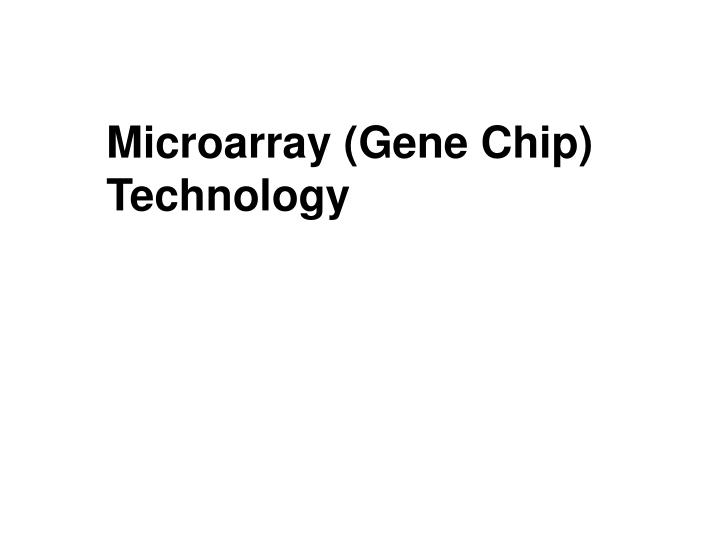 Microarray (Gene Chip) Technology