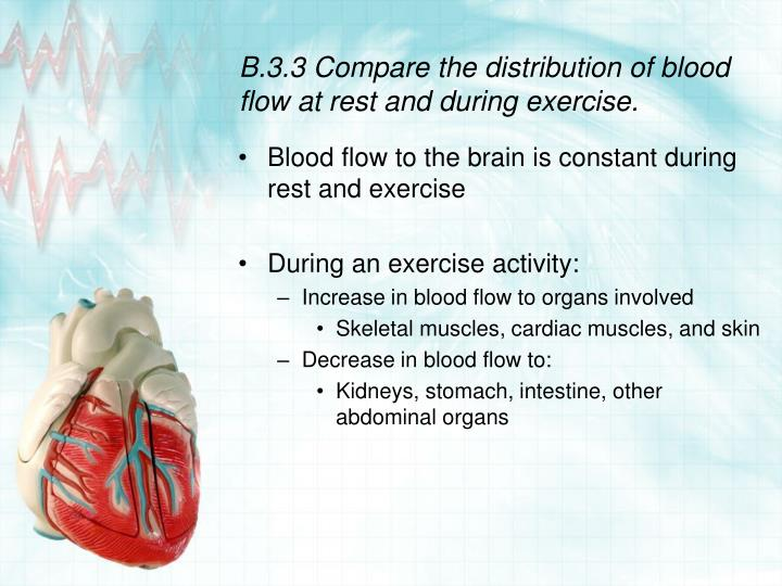 B.3.3 Compare the distribution of blood flow at rest and during exercise.