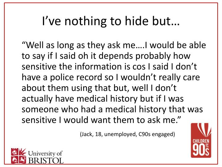 I've nothing to hide but…