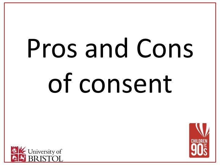 Pros and cons of consent