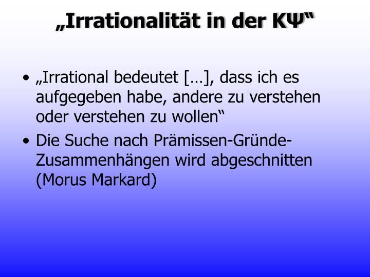 """""""Irrationalität in der KΨ"""""""