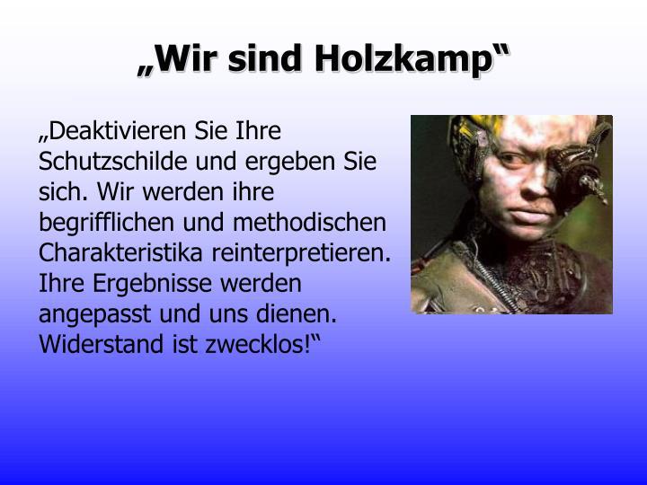 """""""Wir sind Holzkamp"""""""