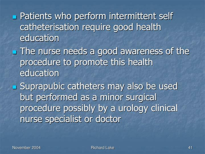 Patients who perform intermittent self catheterisation require good health education