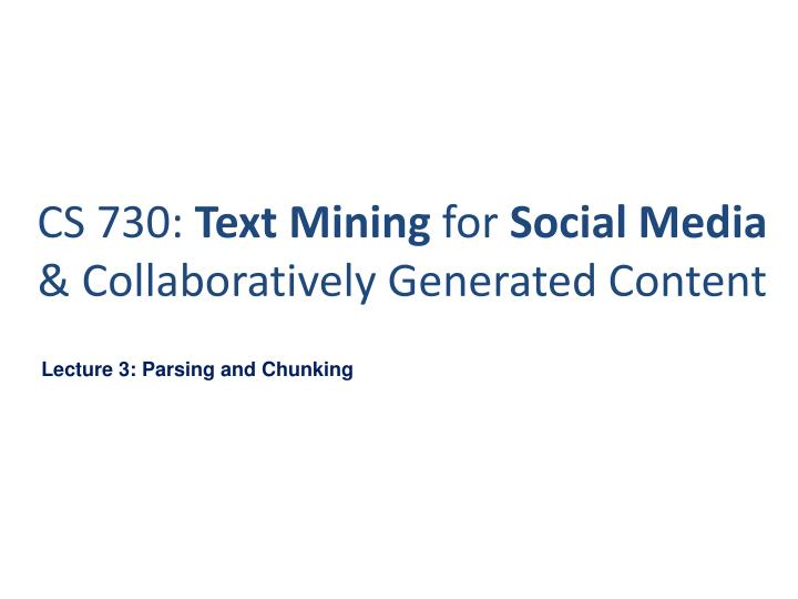 cs 730 text mining for social media collaboratively generated content n.