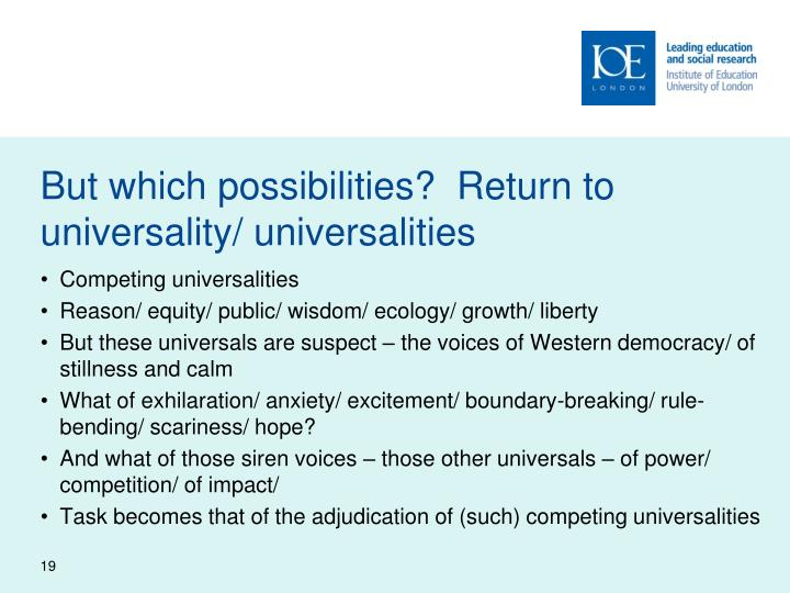 But which possibilities?  Return to universality/ universalities