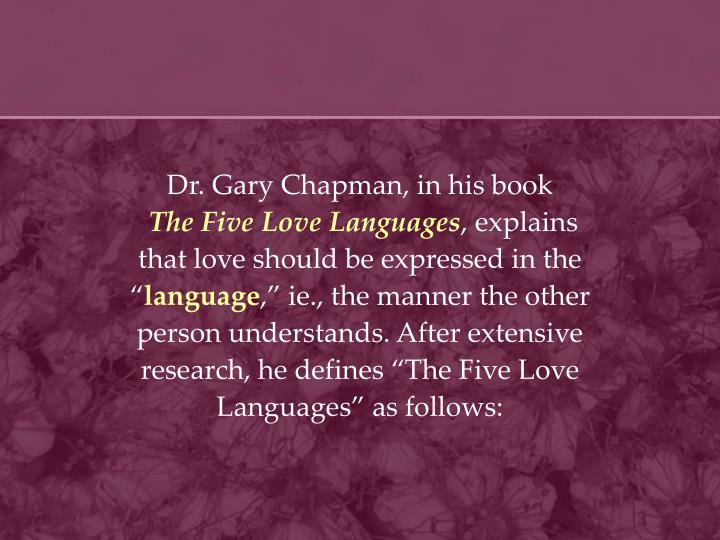 The Five Love Languages Explains That Love Should Be Expressed In The Language Ie The Manner The Other Person Understands After Extensive Research