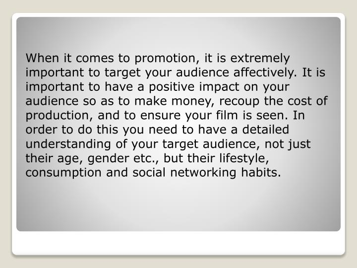 When it comes to promotion, it is extremely important to target your audience affectively. It is imp...