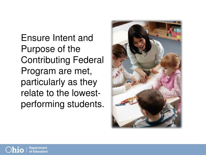Ensure Intent and Purpose of the Contributing Federal Program are met, particularly as they relate to the lowest-performing students.
