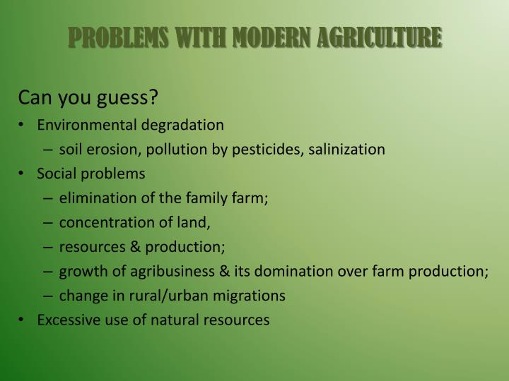 PROBLEMS WITH MODERN AGRICULTURE