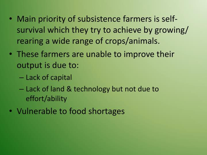 Main priority of subsistence farmers is self-survival which they try to achieve by growing/ rearing a wide range of crops/animals.
