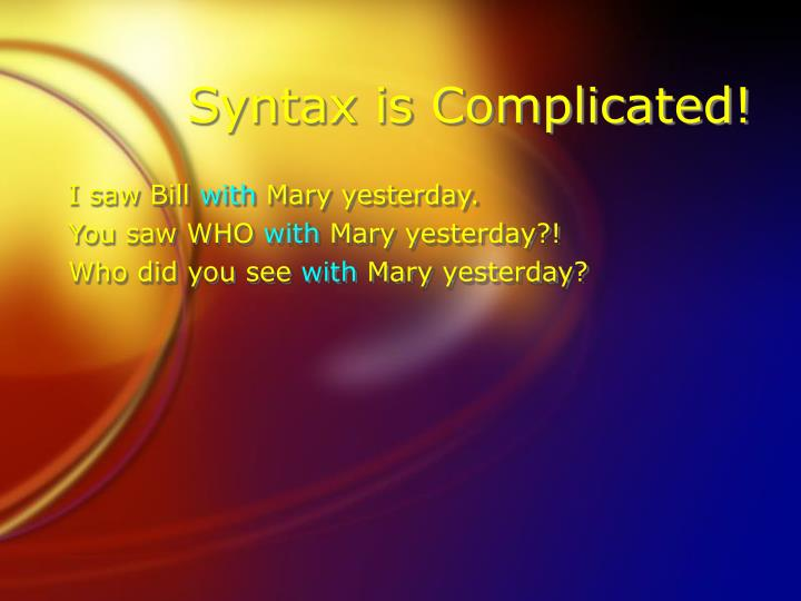 Syntax is complicated