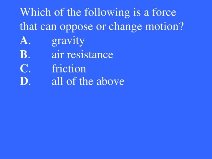 Which of the following is a force