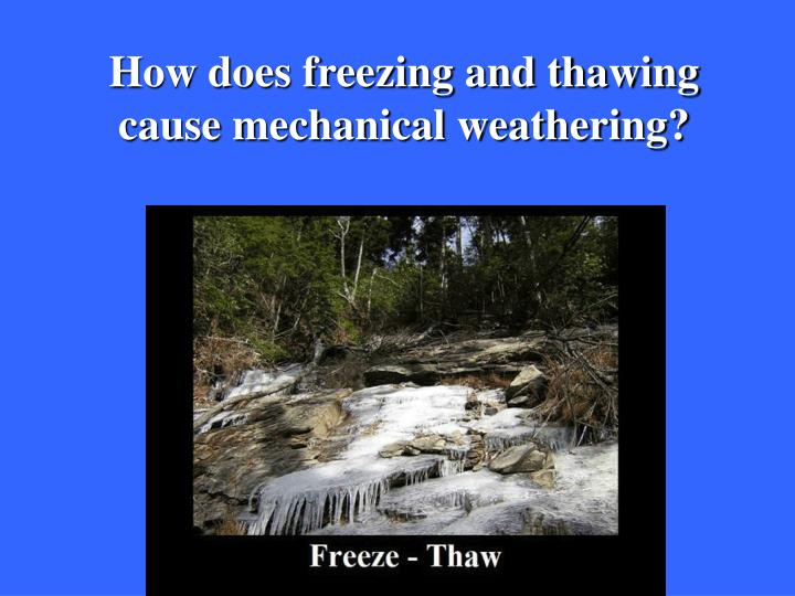 How does freezing and thawing cause mechanical weathering?