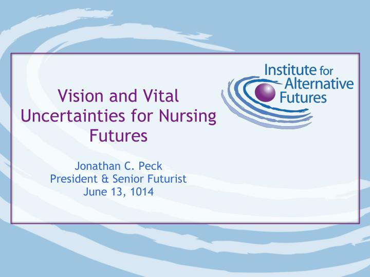 Vision and vital uncertainties for nursing futures