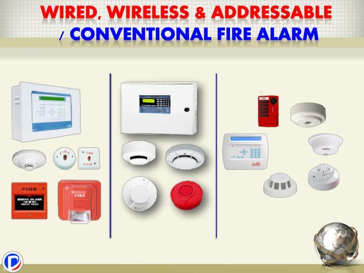 Wired, Wireless & Addressable