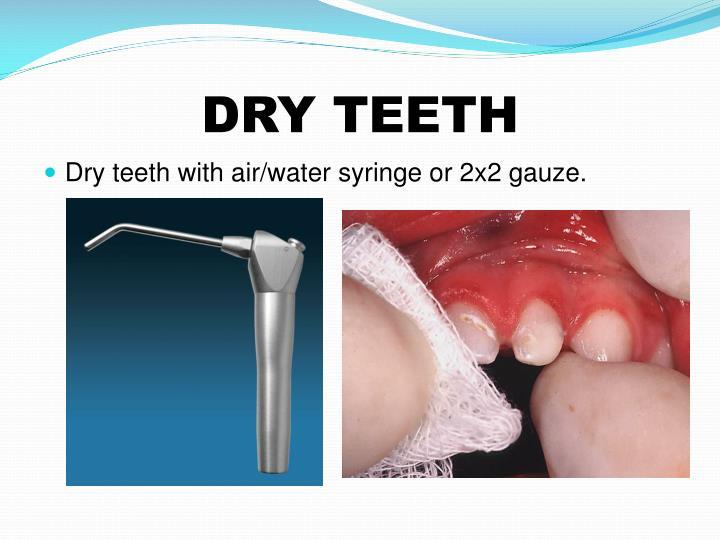 Dry teeth