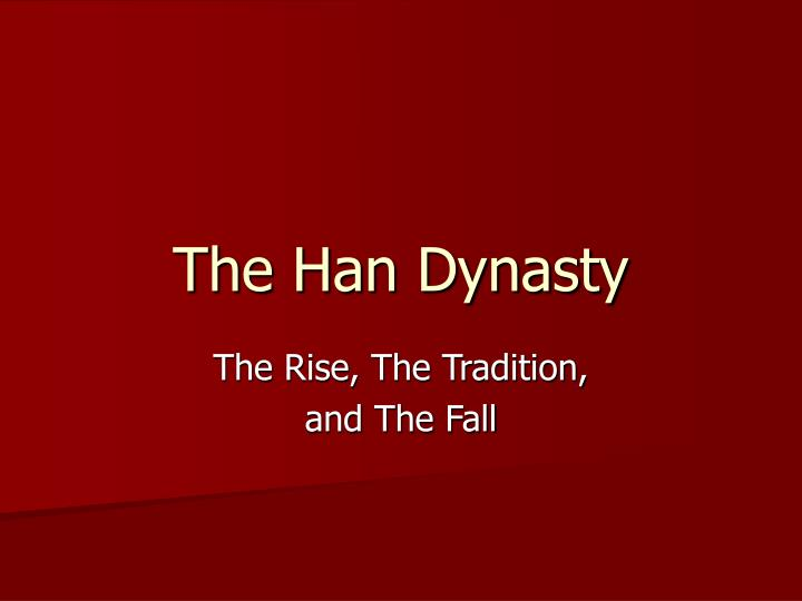 the rise and fall of the han dynasty Best answer: the previous dynasty before han was the qin dynasty the qin dynasty had unified all the chinese states in 221 bc by mutual conquest, and so the empire became unstable after the death of the first qin emperor, shi huangdi in 206 bc, the dynasty had collapsed and the empire disintegrated back into states.