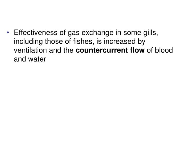 Effectiveness of gas exchange in some gills, including those of fishes, is increased by ventilation and the