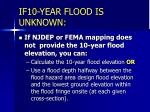 if10 year flood is unknown