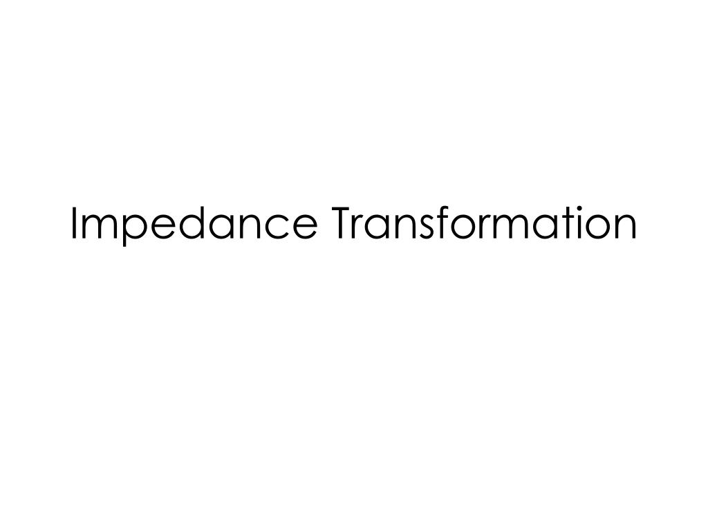 Ppt Impedance Transformation Powerpoint Presentation Id6591234 Series Rc Or Rl Circuit Into An Equivalent Parallel N