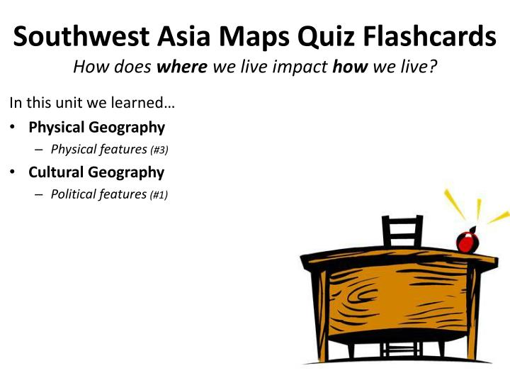 PPT - Southwest Asia Maps Quiz Flashcards How does where we ...