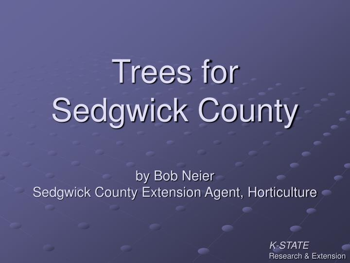 trees for sedgwick county by bob neier sedgwick county extension agent horticulture n.