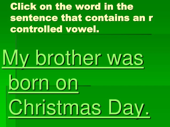 Click on the word in the sentence that contains an r controlled vowel.