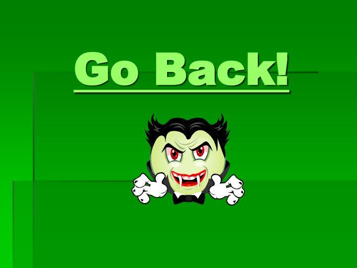 Go Back!