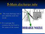 5 main discharge tube