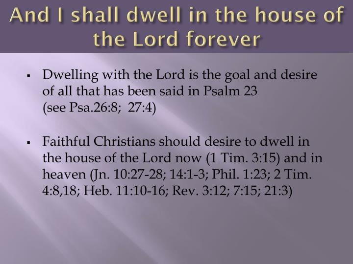 And I shall dwell in the house of the Lord forever