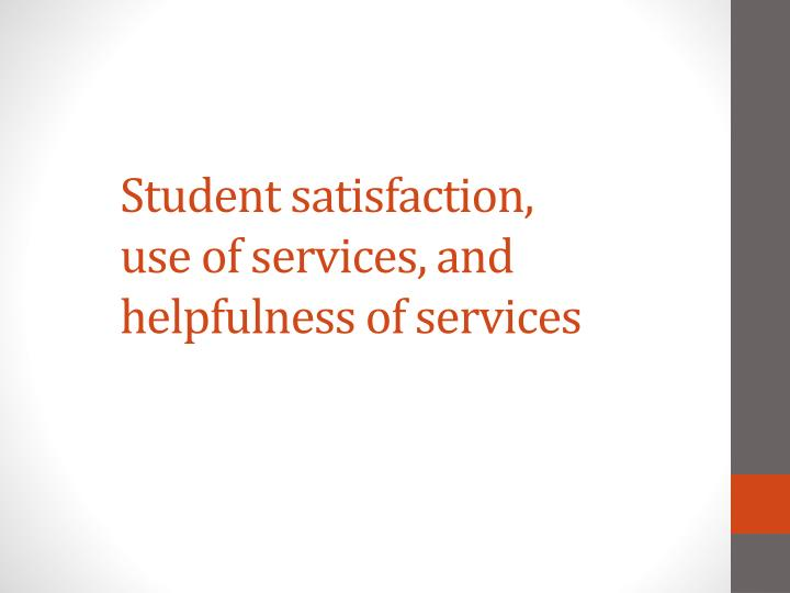 satisfaction level of services and facilities Customer satisfaction is a term frequently used in marketing it is a measure of how products and services supplied by a company meet or surpass customer individuals who rate their satisfaction level as '5' are likely to become return customers and might even evangelize for the.