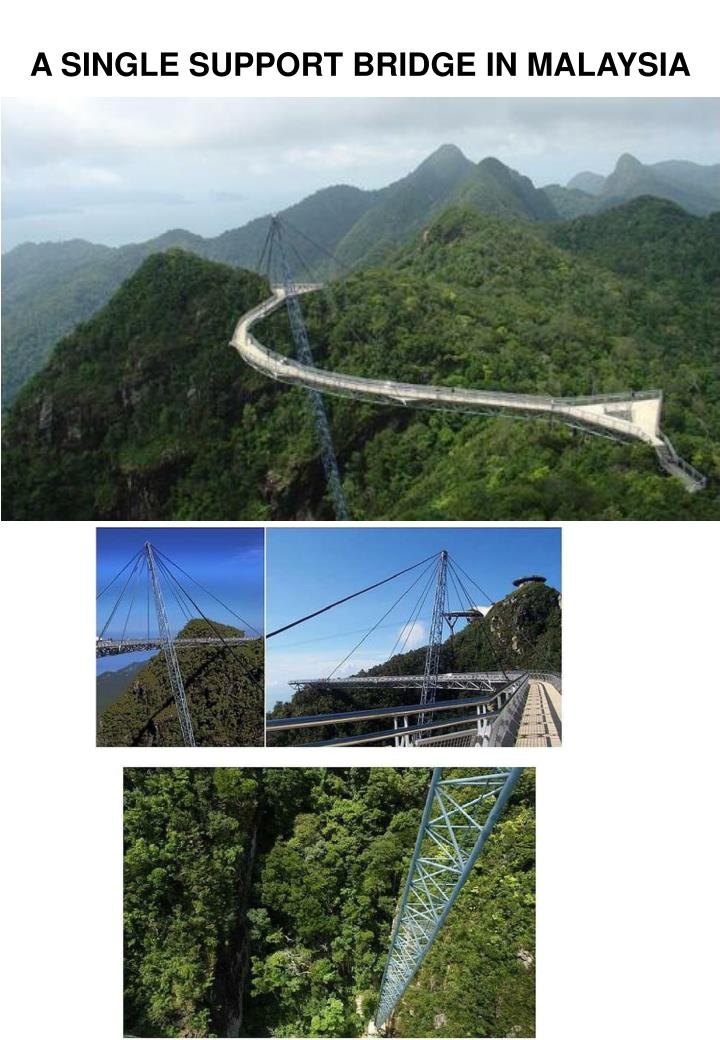 A SINGLE SUPPORT BRIDGE IN MALAYSIA